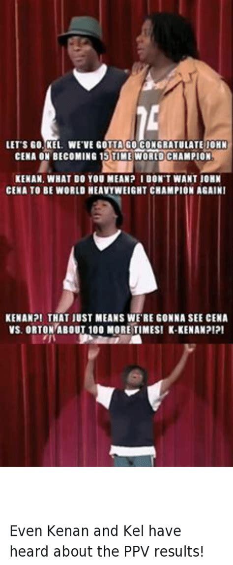 Kenan And Kel Memes - 25 best memes about john cena on john cena on memes
