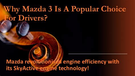Why Mazda Is Not Popular by Why Mazda 3 Is A Popular Choice For Drivers