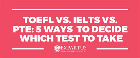 Pte Score For Mba In Usa by Toefl Vs Ielts Vs Pte 5 Ways To Decide Which Test To