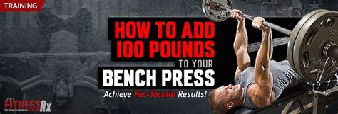 bench press 100 pounds how to add 100 pounds to your bench press fitnessrx for