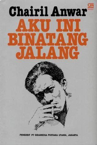 Aku Ini Binatang Jalan Chairil Anwar Quote By Chairil Anwar Rumahku Dari Unggun Timbun Sajak