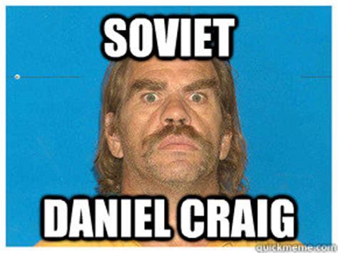 Daniel Meme - soviet daniel craig meme quickmeme