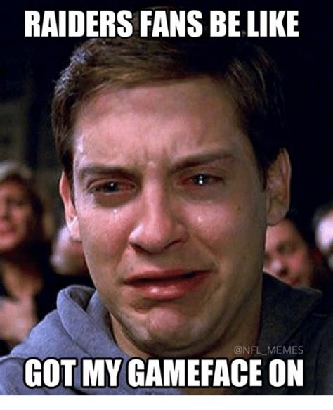 Raiders Fans Memes - raiders fans be like nfl memes got my game face on be