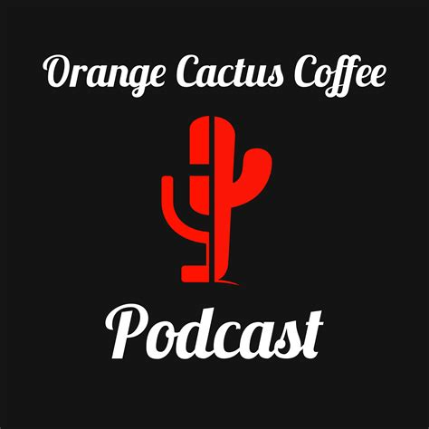 orange podcast the orange cactus coffee podcast specialty coffee