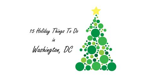images of christmas things 15 more holiday things to do in washington dc l