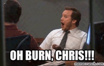 Burn Meme - oh burn chris
