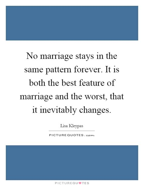 same pattern quotes no marriage stays in the same pattern forever it is both