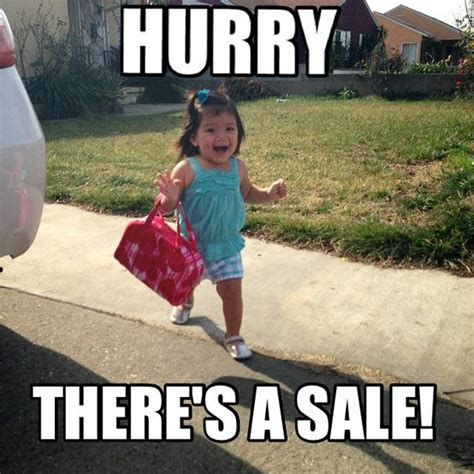 Sales Memes - hurry there s a sale meme funnymeme funnies pinterest meme black friday funny and