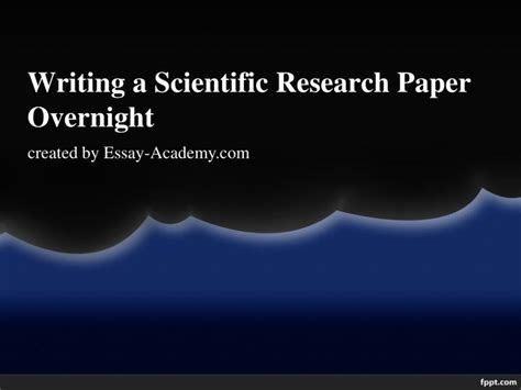 how to write a paper overnight ppt writing a scientific research paper overnight