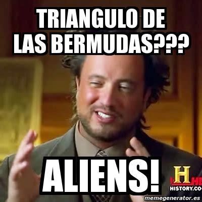 Memes De Aliens - meme ancient aliens triangulo de las bermudas aliens