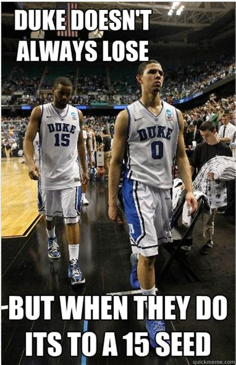Duke Memes - duke doesn t always lose but when they do its to a 15 seed