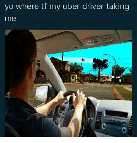Me Me Meme - yo where tf my uber driver taking me uber meme on me me