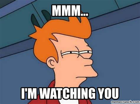 Im Watching You Meme - i m watching you