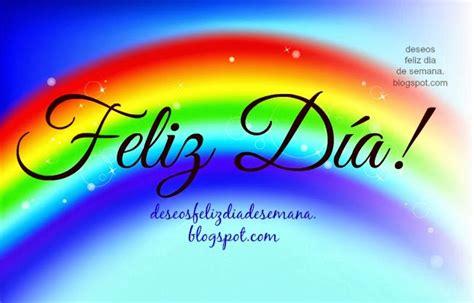 imagenes buenos dias feliz cumpleaños feliz d 237 a im 225 genes y deseos feliz d 237 a de semana