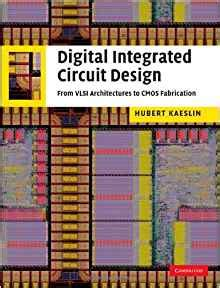 digital integrated circuit design from vlsi architectures to cmos fabrication hubert kaeslin