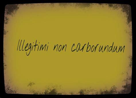 illegitimi non carborundum tattoo 25 best ideas about illegitimi non carborundum on