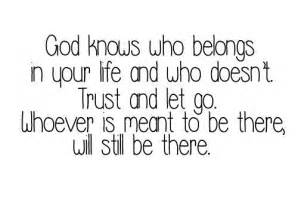 God knows who belongs in your life and who doesn t