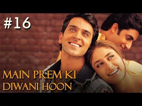 main prem ki deevani main prem ki diwani hoon full movie part 16 17 hrithik