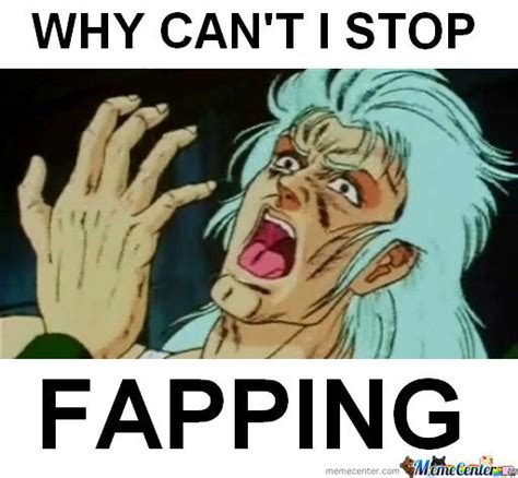 Fapping Meme - why can t i stop fapping by denialgnos2 meme center