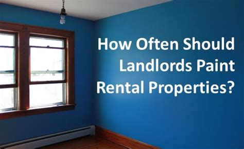 how often should landlords paint rental properties rentprep
