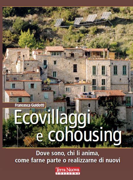 italia la guida 9782067223561 la guida per conoscere gli ecovillaggi e i cohousing in italia e nel mondo terra nuova