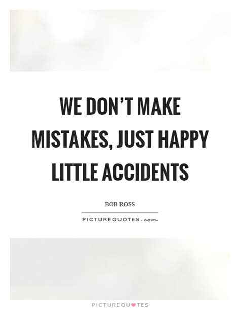 We Dont Want To Make The Same Mistakes With A New Wrong And We Dont To by We Don T Make Mistakes Just Happy Accidents