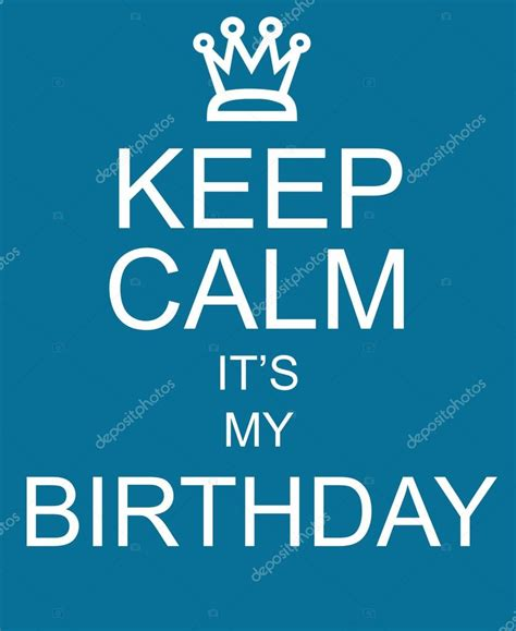 imagenes keep a calm it s my birthday month keep calm it s my birthday blue sign stock photo