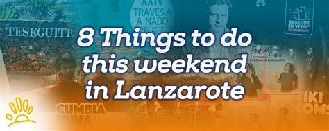 8 things to do this weekend in lanzarote holalanzarote