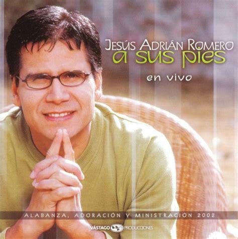 musica de jesus adrian romero genero msica cristiana iglesia cristiana bethel testimonios jes 250 s adrian romero