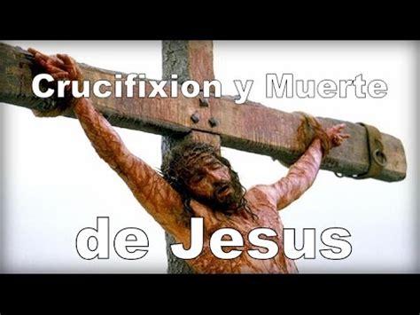 muerte de jesus arellano 2 youtube crucifixi 243 n y muerte de jes 250 s youtube