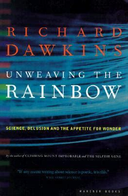 unweaving the rainbow science unweaving the rainbow science delusion and the appetite for wonder rent 9780618056736