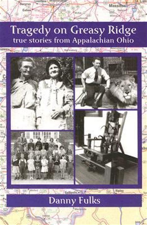 true ogden tragedies books tragedy on greasy ridge true stories from appalachian