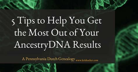 5 tips to help you get the most out of your ancestrydna
