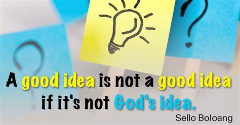 is it a idea to a idea is not a idea if it s not god s idea