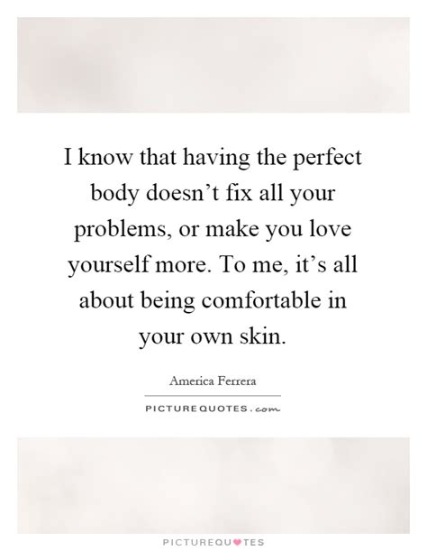 how to feel comfortable with your body comfortable in your own skin quotes sayings