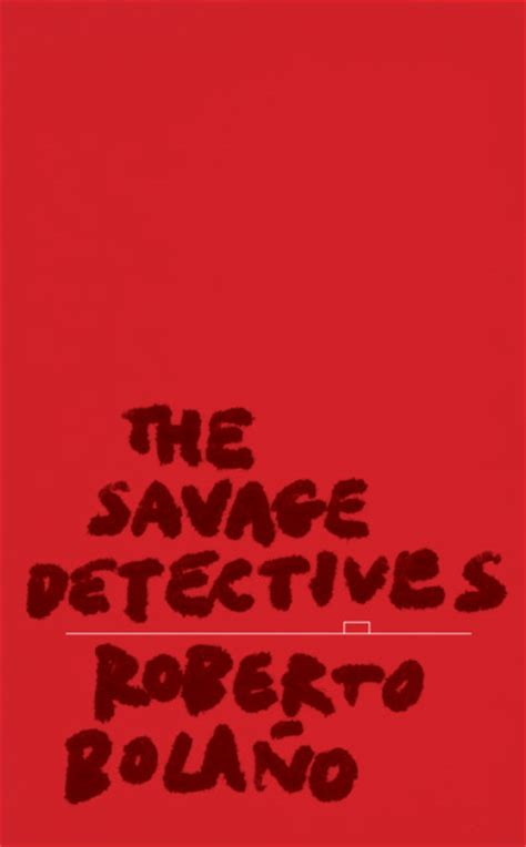 the savage detectives the savage detectives from cover to cover