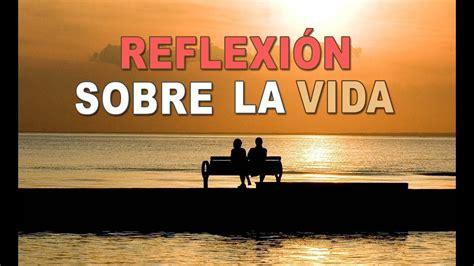 imagenes que hablen sobre la vida reflexi 243 n sobre la vida reflexiones para la vida youtube