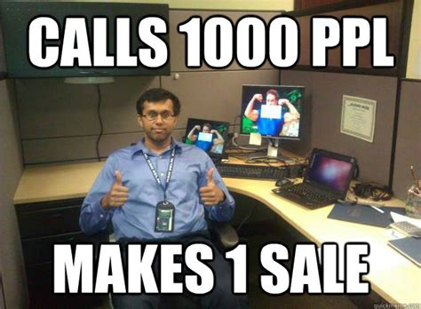 Call Meme - calls 1000 ppl makes 1 sale call center roo quickmeme