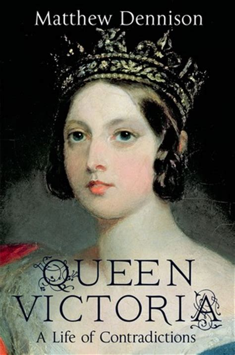 biography queen victoria queen victoria a life of contradictions by matthew dennison