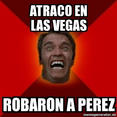 Memes De Las Vegas - meme arnold atraco en las vegas robaron a perez 24632534