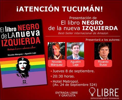 libro negro de la atenci 243 n tucum 225 n presentaci 243 n de el libro negro de la nueva izquierda prensa republicana