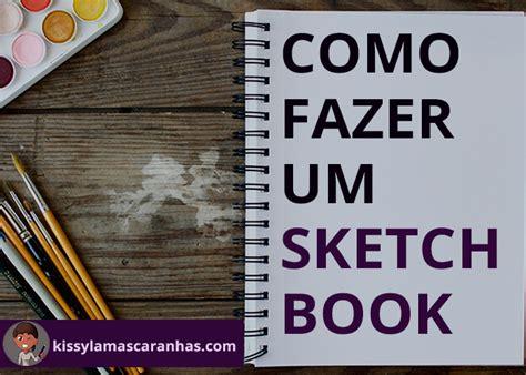 tutorial como fazer um sketchbook kissyla mascaranhas dicas e tutoriais de desenho