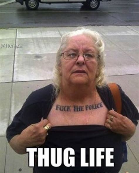Fuck Life Meme - grandma messin around thug thuglife life old tattoo