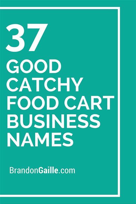 Positive Business Ideas Gwee Berkualitas 39 Catchy Food Cart Business Names Food Cart