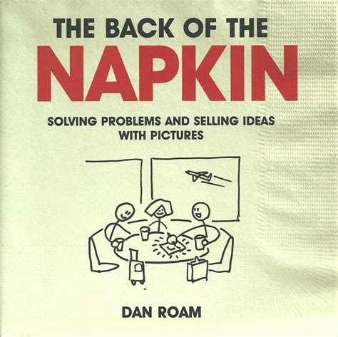 the back of the napkin expanded edition solving the back of the napkin dan roam greatest hits blog
