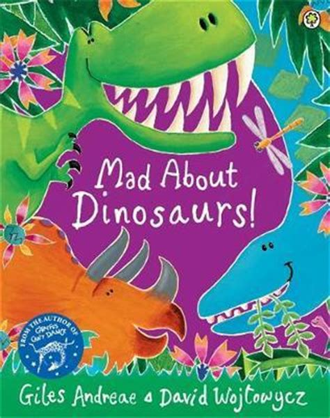mad about dinosaurs giles andreae 9781408337103
