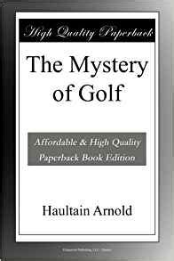 the mystery of golf classic reprint books the mystery of golf arnold haultain books
