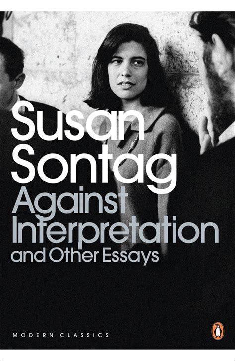 Susan Sontag A Womans Essay Analysis by Susan Sontag Against Interpretation 1 5 Genius