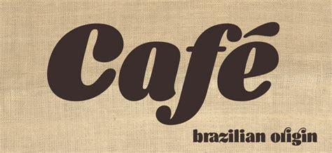 cafe design font caf 233 brasil font a beautiful typographic dedication to