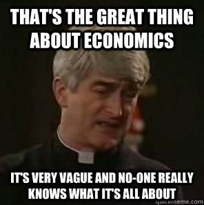 Economist Meme - that s the great thing about economics it s very vague and